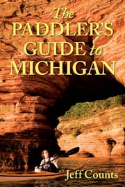 The Paddler's Guide to Michigan ebook by Jeff Counts