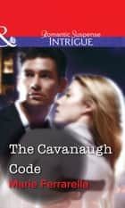 The Cavanaugh Code (Mills & Boon Intrigue) ebook by Marie Ferrarella