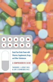 Brain Candy - Boost Your Brain Power with Vitamins, Supplements, Drugs, and Other Substance ebook by Jay Schneider,Theodore Lidsky