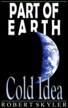 Part of Earth - 003 - Cold Idea (Simple English Change) ebook by Robert Skyler