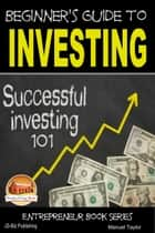 Beginner's Guide to Investing: Successful Investing 101 ebook by Manuel Taylor