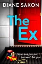 The Ex - A gripping new psychological thriller for 2021 ebook by Diane Saxon