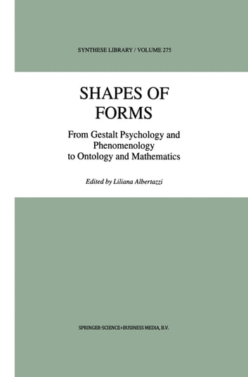 Shapes of Forms - From Gestalt Psychology and Phenomenology to Ontology and Mathematics ebook by