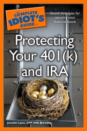 The Complete Idiot's Guide to Protecting Your 401 (K) and IRA ebook by Bill Lane,Jennifer Lane CFP
