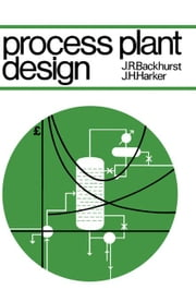 Process Plant Design: Heinemann Chemical Engineering Series ebook by Backhurst, J R