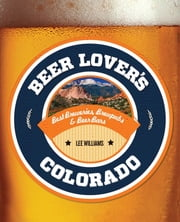 Beer Lover's Colorado ebook by Lee Williams