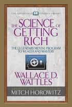 The Science of Getting Rich (Condensed Classics) - The Legendary Mental Program to Wealth and Mastery ebook by Wallace D. Wattles, Mitch Horowitz