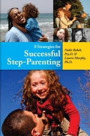 8 Strategies for Successful Step-Parenting ebook by Nadir Baksh / Laurie Murphy