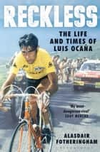 Reckless - The Life and Times of Luis Ocana ebook by Alasdair Fotheringham