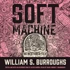 The Soft Machine - The Restored Text audiobook by William S. Burroughs