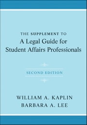 The Supplement to A Legal Guide for Student Affairs Professionals ebook by William A. Kaplin,Barbara A. Lee
