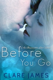 Before You Go - Impossible Love, #1 ebook by Clare James