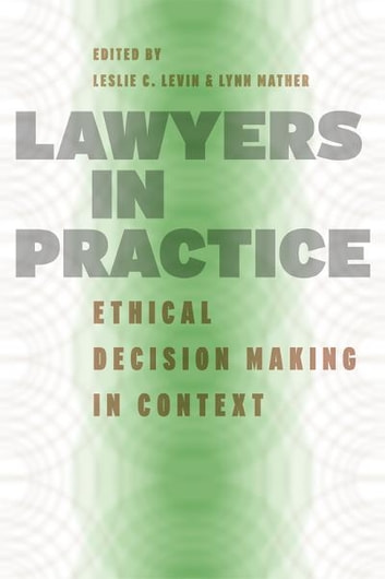 Lawyers in Practice - Ethical Decision Making in Context ebook by