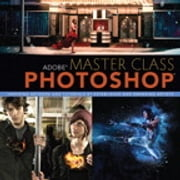 Adobe Master Class - Photoshop Inspiring artwork and tutorials by established and emerging artists ebook by Ibarionex Perello