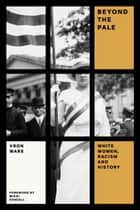 Beyond the Pale - White Women, Racism, and History ebook by Vron Ware, Mikki Kendall