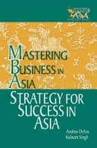 Strategy for Success in Asia - Mastering Business in Asia ebook by Andrew Delios, Kulwant Singh