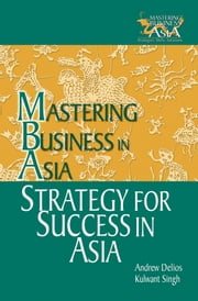 Strategy for Success in Asia - Mastering Business in Asia ebook by Andrew Delios,Kulwant Singh