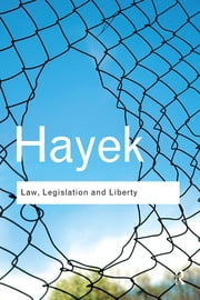 Law, Legislation and Liberty - A new statement of the liberal principles of justice and political economy ebook by F. A. Hayek