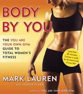 Body by You - The You Are Your Own Gym Guide to Total Women's Fitness ebook by Mark Lauren,Joshua Clark