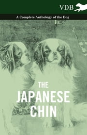 The Japanese Chin - A Complete Anthology of the Dog ebook by Various