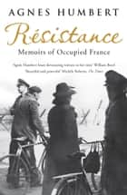 Resistance - Memoirs of Occupied France ebook by Agnes Humbert, Ms Barbara Mellor