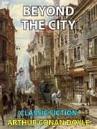 Beyond the City - Classic Fiction ebook by