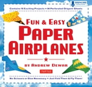 Fun & Easy Paper Airplanes - [Full-Color Book & 84 Perforated Pages] ebook by Andrew Dewar