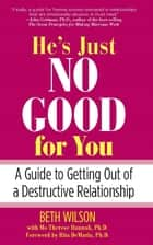 He's Just No Good for You - A Guide to Getting Out of a Destructive Relationship ebook by Beth Wilson, Mo Hannah