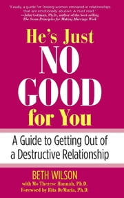 He's Just No Good for You - A Guide to Getting Out of a Destructive Relationship ebook by Beth Wilson,Mo Hannah