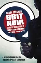 Brit Noir - The Pocket Essential Guide to British Crime Fiction, Film & TV ebook by Barry Forshaw