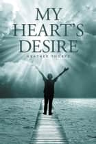 My Heart's Desire eBook by Heather Thorpe