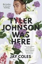 Tyler Johnson Was Here 電子書 by Jay Coles