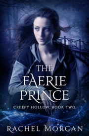 The Faerie Prince (Creepy Hollow, #2) ebook by Rachel Morgan