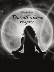 Fino all'ultimo respiro ebook by Claudio Pace