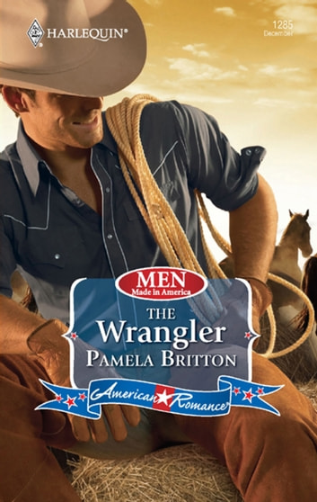 The Wrangler (Mills & Boon Love Inspired) (Men Made in America, Book 62) ebook by Pamela Britton