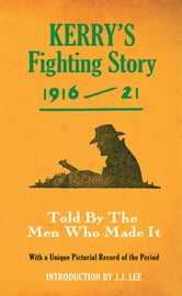 Kerry's Fighting Story 1916-21 - Intro. J.J Lee ebook by The  Kerryman