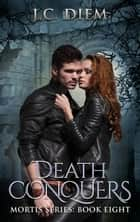 Death Conquers - Mortis Vampire Series, #8 ebook by J.C. Diem