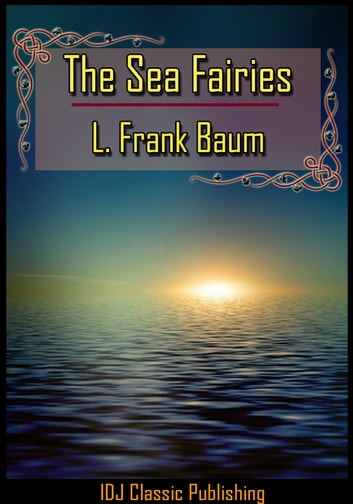 The Sea Fairies [Full Classic Illustration]+[Free Audio Book Link]+[Active TOC] ebook by L. Frank Baum