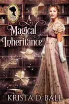 A Magical Inheritance ebook by Krista D. Ball