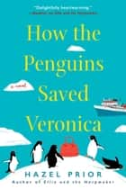 How the Penguins Saved Veronica ebook by Hazel Prior
