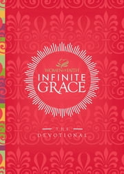 Infinite Grace - The Devotional ebook by Patsy Clairmont,Women of Faith,Sandi Patty,Barbara Johnson,Marilyn Meberg,Nicole Johnson,Luci Swindoll,Jan Silvious,Thelma Wells,Carol Kent,Mary Graham,Sheila Walsh