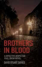 Brothers in Blood - A Detective Inspector Paul Snow Novel 1 ebook by David Stuart Davies