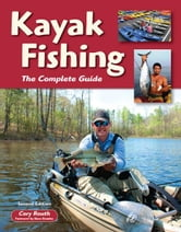 Kayak Fishing Second Edition: The Complete Guide - The Complete Guide ebook by Cory Routh,Beau Beasley