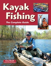 Kayak Fishing Second Edition: The Complete Guide - The Complete Guide ebook by Cory Routh, Beau Beasley