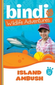Bindi Wildlife Adventures 18: Island Ambush ebook by Bindi Irwin,Ellie Brown