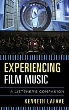 Experiencing Film Music - A Listener's Companion ebook by