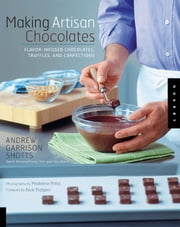 Making Artisan Chocolates ebook by Andrew Garrison Shotts