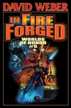 In Fire Forged: Worlds of Honor V ebook by David Weber