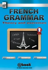 French Grammar: Theory and Exercises ebook by My Ebook Publishing House