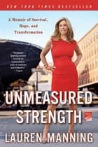 Unmeasured Strength - A Story of Survival and Transformation ebook by Lauren Manning